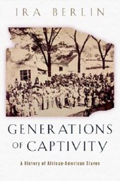 Generations of Captivity - A History of African- American Slaves | Ira Berlin |