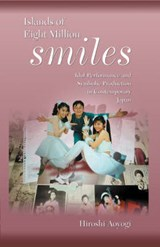 Island of Eight Million Smiles - Idol Performance and Symbolic Production in Contemporary Japan | Hiroshi Aoyagi |