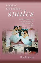 Island of Eight Million Smiles - Idol Performance and Symbolic Production in Contemporary Japan