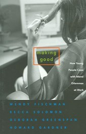 Making Good - How Young People Cope with Moral Dilemmas at Work | Wendy Fischman |