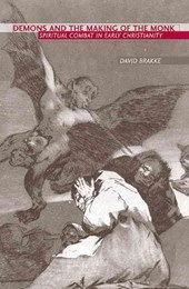 Demons and the Making of the Monk - Spiritual Combat in Early Christianity | David Brakke |