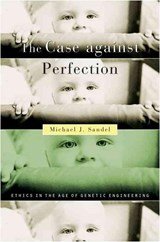 The Case Against Perfection - Ethics in the Age of Genetic Engineering | Michael J. Sandel |