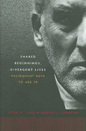 Shared Beginnings, Divergent Lives - Delinquent Boys to Age | John H Laub |