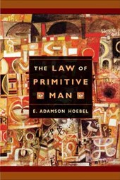 The Law of Primitive Man - A Study in Comparative Legal Dynamics | E Adamson Hoebel |