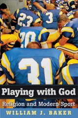 Playing with God - Religion and Modern Sport | William J Baker |