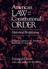 American Law & the Contstitutional Order - Historical Perspectives, Enlarged Edition, | Lm Friedman |