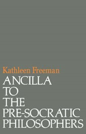 Ancilla to the Pre-Socratic Philosophers - A Complete Translation of the Fragments in Diels