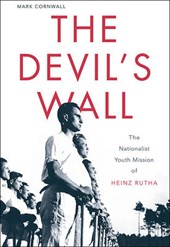 The Devil`s Wall - The Nationalist Youth Mission of Heinz Rutha | Mark Cornwall |