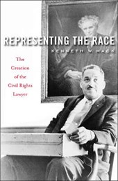 Representing the Race - The Creation of the Civil Rights Lawyer