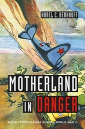Motherland in Danger - Soviet Propaganda During World War II