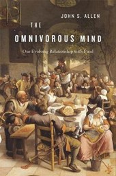 The Omnivorous Mind - Our Evolving Relationship with Food | John S. Allen |