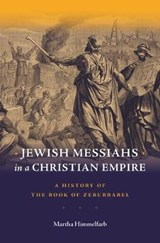 Jewish Messiahs in a Christian Empire | Martha Himmelfarb |