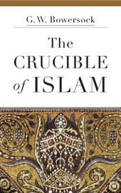 Crucible of islam | G. W. Bowersock |