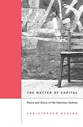 The Matter of Capital - Poetry and Crisis in the American Century