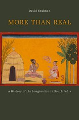 More than Real - A History of the Imagination in South India | David Shulman |