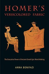 Homer's Versicolored Fabric - The Evocative Power of Ancient Greek Epic Wordmaking