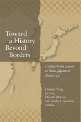 Toward a History Beyond Borders - Contentious Issues in Sino-Japanese Relations | Daqing Yang |