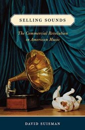 Selling Sounds - The Commercial Revolution in American Music
