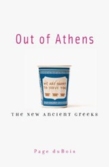Out of Athens - The New Ancient Greeks | Page Dubois |