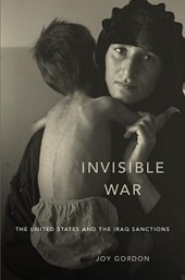 Invisible War - The United States and the Iraq Sanctions | Joy Gordon |