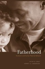 Fatherhood - Evolution and Human Paternal Behavior | Peter B. Gray |