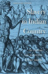 Slavery in Indian Country - The Changing Face of Captivity in Early America | Christina Snyder |