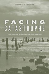 Facing Catastrophe - Environmental Action for a Post-Katrina World | Robert R. M. Verchick |