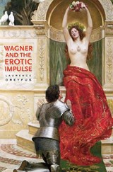 Wagner and the Erotic Impulse | Laurence Dreyfus |
