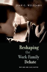 Reshaping the Work-Family Debate - Why Men and Class Matter | Joan C. Williams |