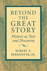 Beyond the Great Story - History as Text & Discourse (Paper) | Robert Berkhofer |