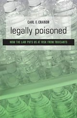 Legally Poisoned - How the Law Puts us at Risk from Toxicants | Carl F. Cranor |