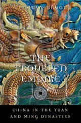 The Troubled Empire - China in the Yuan and Ming Dynasties | Timothy Brook |