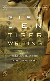 Tiger Writing - Art, Culture, and the Interdependent Self | Gish Jen |