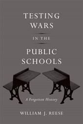Testing Wars in the Public Schools - A Forgotten History | William J. Reese |