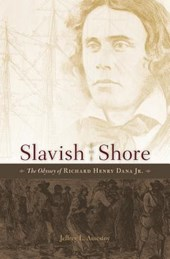 Slavish Shore - The Odyssey of Richard Henry Dana Jr.
