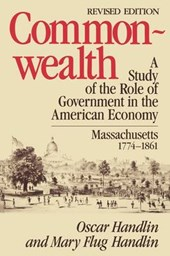 Commonwealth - A Study of the Role of Govern in in the American Economy: Massachusetts, 1774-1861