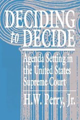Deciding to Decide - Agenda Setting in the United States Supreme Court (Paper) | H W Perry |