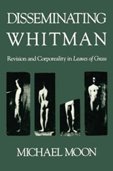 Disseminating Whitman - Revision & Corporal Reality in Leaves of Grass (Paper) | Michael Moon |