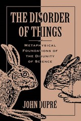 The Disorder of Things - Metaphysical Foundations of the Disunity of Science (Paper) | John Dupre |