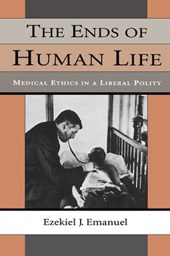 The Ends of Human Life - Medical Ethics in a Liberal Polity (Paper) | Ezekiel J. Emanuel |