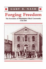 Forging Freedom - The Formation of Philadelphia Black Community 1720-1840 (Paper) | Gb Nash |