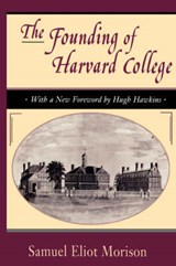 The Founding of Harvard College - With a New Foreword by Hugh Hawkins | Samuel Eliot Morison |