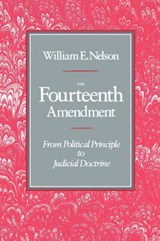 The Fourteenth Amendment - From Political to Judicial Doctrine (Paper) | William E Nelson |