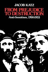 From Prejudice to Destruction - Anti-Semitism 1700-1933 (Paper) | J Katz |