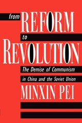 From Reform to Revolution - The Demise of Communism in China & the Soviet Union (Paper) | Minxin Pei |