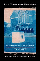 The Harvard Century - The Making of a University to a Nation