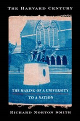 The Harvard Century - The Making of a University to a Nation | Richard Norton Smith |