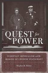 Quest for Power - European Imperialism and the Making of Chinese Statecraft | Stephen R Halsey |