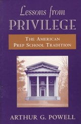 Lessons from Privilege - The American Prep School Tradition (Paper) | Ag Powell |