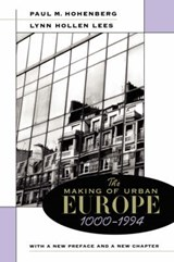 The Making of Urban Europe, 1000-1994 - With a New Preface and a New Chapter | Paul M Hohenberg |
